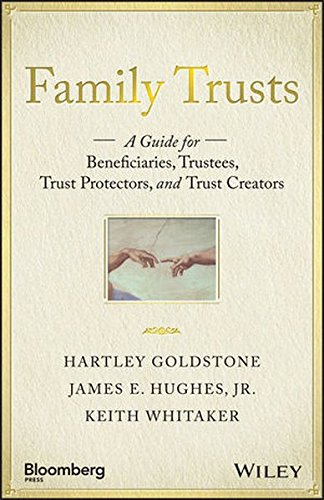Family Trusts: A Guide for Beneficiaries, Trustees, Trust Protectors, and Trust Creators (Bloomberg) (Family Finance Handbook)