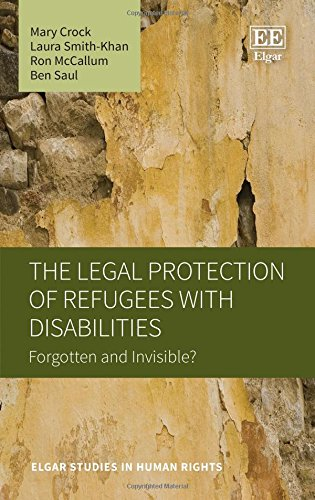The Legal Protection of Refugees With Disabilities: Forgotten and Invisible? (Elgar Studies in Human Rights series)