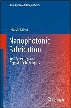 Nanophotonic Fabrication: Self-Assembly and Deposition Techniques (Nano-Optics and Nanophotonics)