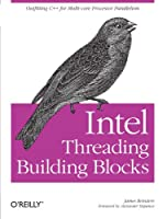 Intel Threading Building Blocks: Outfitting C++ for Multi-Core Processor Parallelism Front Cover