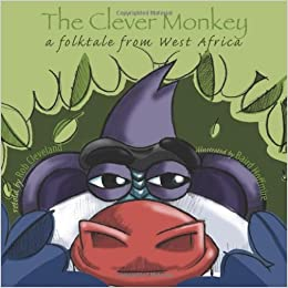 The Clever Monkey A Folktale From West Africa Story Cove Cleveland Rob Hoffmire Baird 9780874838015 Amazon Com Books