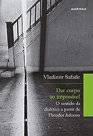 Dar corpo ao impossível: O sentido da dialética a partir de Theodor Adorno