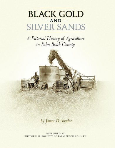 Black Gold and Silver Sands: A Pictorial History of Agriculture in Palm Beach - Sands Silver Florida