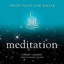 Meditation: Orion Plain and Simple | Livre audio Auteur(s) : Lynne Lauren Narrateur(s) : Eloise Oliver
