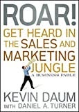 img - for Roar! Get Heard in the Sales and Marketing Jungle: A Business Fable by Kevin Daum (2010-04-19) book / textbook / text book