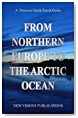 From Northern Europe to the Arctic Ocean (Down-to-Earth Travel Guide)
