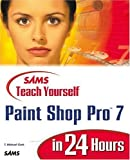 Sams Teach Yourself Paint Shop Pro 7 in 24 Hours by T. Michael Clark (2000-11-06)