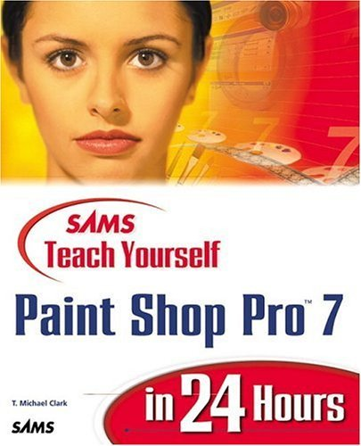 Download Sams Teach Yourself Paint Shop Pro 7 in 24 Hours by T. Michael Clark (2000-11-06) pdf