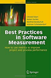Best Practices in Software Measurement: How to use metrics to improve project and process performance