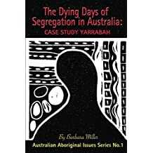The Dying Days of Segregation in Australia: Case Study Yarrabah (Australian Aboriginal Issues Series Book 1)