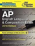 Cracking the AP English Language & Composition Exam, 2016 Edition (College Test Preparation)