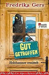 Gut getroffen. Holzhammer ermittelt: Ein Alpen-Krimi