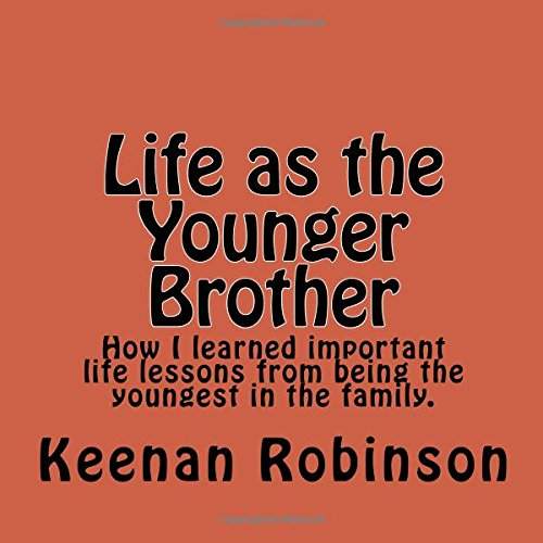 Read Online Life as the Younger Brother: How I learned important life lessons from being the youngest in the family. (Keenan Stories) (Volume 1) ebook