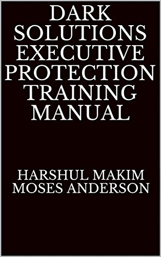 Dark Solutions Executive Protection Training Manual Kindle Edition