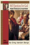 460 Questions for God, from the Book of Matthew, Greg Vanden Berge, 1468123696