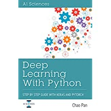 Deep Learning With Python: Beginner Guide with TensorFlow, Keras and Pytorch
