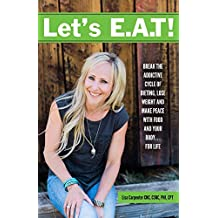 Let's E.A.T!: Break the addictive cycle of dieting, lose weight and make peace with food and your body... for life