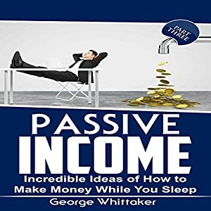 Passive Income: Incredible Ideas of How to Make Money While You Sleep, Book 3 Audiobook
