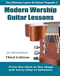 Modern Worship Guitar Lessons: Third Edition Learn-at-Home Lesson Course Book for the 8 Chords100 Songs Worship Guitar Program