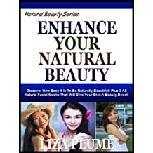 ENHANCING YOUR NATURAL BEAUTY: Discover How Easy It Is To Be Naturally Beautiful! Plus 3 All (Natural Beauty Series)