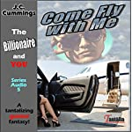 Come Fly with Me: A Tantalizing Guided Fantasy: The Billionaire and You, Book 5 | J.C. Cummings