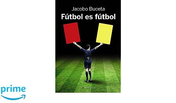 Fútbol es fútbol (Obras De Referencia - Extramuros): Amazon.es: Jacobo Buceta: Libros