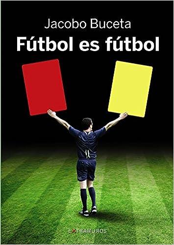 Descargas gratuitas de ebooks de texto Fútbol es fútbol (Obras De Referencia - Extramuros) PDF PDB CHM