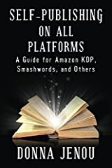 Self-Publishing On All Platforms: A Guide for Amazon KDP, Smashwords, and Others Paperback