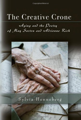 Download The Creative Crone: Aging and the Poetry of May Sarton and Adrienne Rich PDF