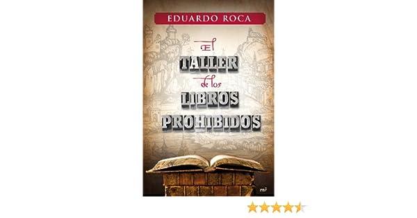 El taller de los libros prohibidos Novela Historica m.Roca: Amazon.es: Eduardo Roca: Libros