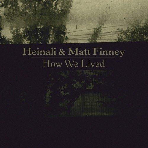 HEINALI & MATT FINNEY - How We Lived