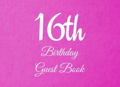16th Birthday Guest Book: 104 Pages - Paperback - 8.25 x 6 Inches (Volume 62) pdf