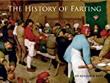 The History of Farting, Benjamin Bart, 1627950052
