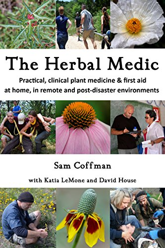 The Herbal Medic: Practical herbalism & herbal first aid for home, clinics, remote and post-disaster (Herbal Aid)