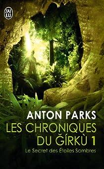 Les chroniques du Girku, Tome 1 : Le secret des étoiles sombres par Parks