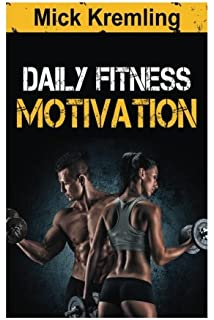 Daily Fitness Motivation: 365 Days Of The Best Motivational Quotes For  Exercise, Weightloss,