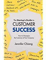 The Startup's Guide to Customer Success: How to Champion the Customer at Your Company