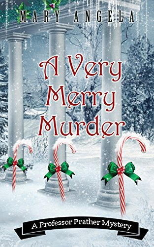 A Very Merry Murder (A Professor Prather Mystery Book 3) by [Angela, Mary]