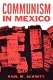 Communism in Mexico, Karl M. Schmitt, 0292729561