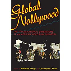 Global Nollywood: The Transnational Dimensions of an African Video Film Industry (African Expressive Cultures)