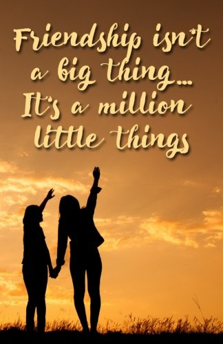 Journal Friends (Journal: Friendship isn't a big thing...It's a million little things: Lined Journal, 110 Pages, 5.5 x 8.5, Motivational Quote, Soft Cover, Matte Finish (Friend Journals) (Volume 3))