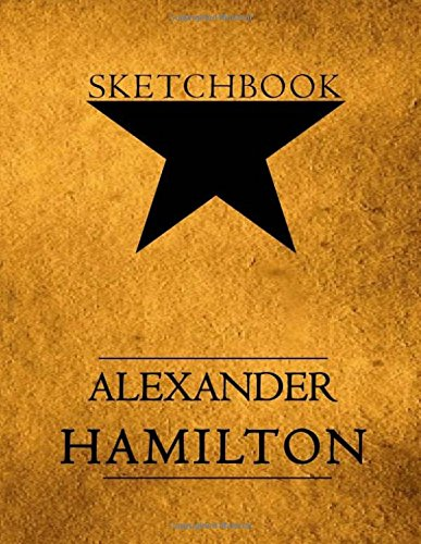 """Hamilton Sketchbook: Alexander Hamilton American Revolution, Blank Sketchbook for Drawing, Kids Artists Students Teachers, Sketchbook Softcover Size 8.5' x 11"""" 100 pages by David Blank Publishing"""