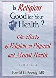 Is Religion Good for Your Health? (Haworth Religion and Mental Health)