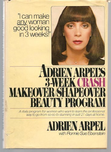 Adrien Arpel'S Three-Week Crash Makeover, Shapeover Beauty Program by Adrien Arpel