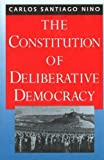 The Constitution of Deliberative Democracy, Carlos S. Nino, 0300067488