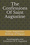 The Confessions Of Saint Augustine: Autobiography and Conversion of St. Augustine