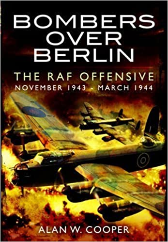 Book Bombers Over Berlin: The RAF Offensive November 1943 - March 1944 by Alan W. Cooper (2013-02-19)
