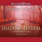 The Shadow of Elysium: A Shadow Campaigns Novella, Book 2.5 | Django Wexler