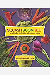 Squash Boom Beet: An Alphabet for Healthy, Adventurous Eaters Hardcover