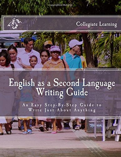 English as a Second Language Writing Guide: An Easy Step-by-Step Way to Write Just About Anything PDF